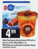 Halo Top Frozen Dairy Dessert 473 Ml Or Bar 4's Or PC Blue Menu Or Skyr Bars 6's