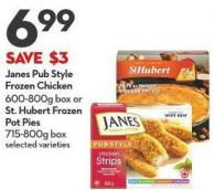 Janes Pub Style  Frozen Chicken 600-800g Box or St. Hubert Frozen  Pot Pies  715-800g Box