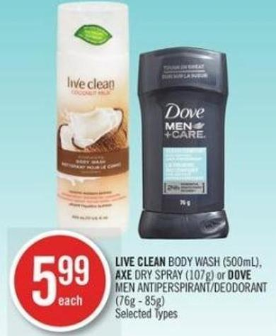 Live Clean Body Wash (500ml) - Axe Dry Spray (107g) or Dove  Men Antiperspirant/deodorant (76g - 85g)