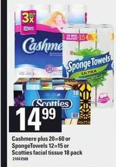 Cashmere Plus - 20=60 or Spongetowels - 12=15 or Scotties Facial Tissue - 18 Pack