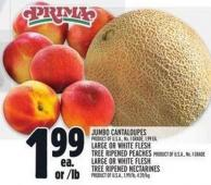 Jumbo Cantaloupes Product Of U.S.A. - No. 1 Grade - 1.99 Ea. Large Or White Flesh Tree Ripened Peaches Product Of U.S.A. - No. 1 Grade Large Or White Flesh Tree Ripened Nectarines Product Of U.S.A. - 1.99/lb - 4.39/kg