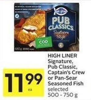Pub Classic.high Liner Signature - Pub Classic - Captain's Crew or Pan-sear Seasoned Fish Selected 500 - 750 g 1199 Ea