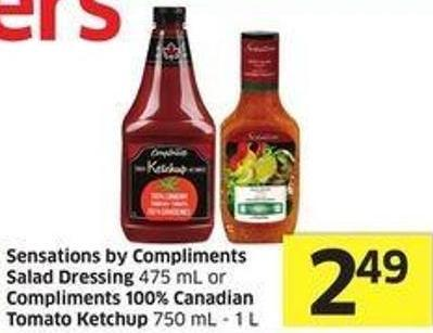 Sensations By Compliments Salad Dressing 475 mL or Compliments 100% Canadian Tomato Ketchup 750 mL - 1 L