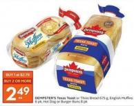 Dempster's Texas Toast or Thins Bread 675 g - English Muffins 6 Pk - Hot Dog or Burger Buns 8 Pk