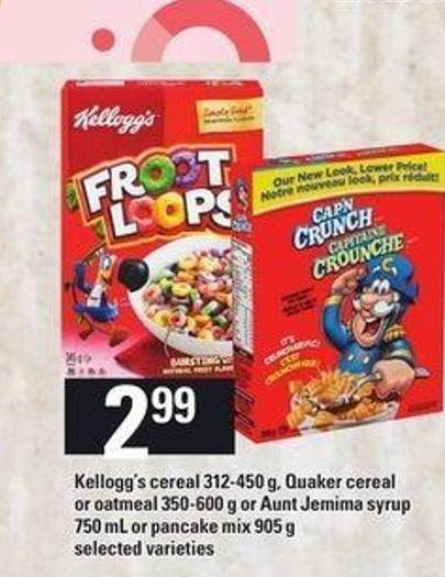 Kellogg's Cereal - 312-450 g - Quaker Cereal Or Oatmeal - 350-600 g Or Aunt Jemima Syrup - 750 mL Or Pancake Mix - 905 g