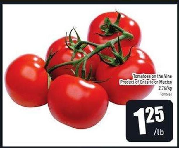 Tomatoes On The Vine Product of Ontario or Mexico 2.76/kg