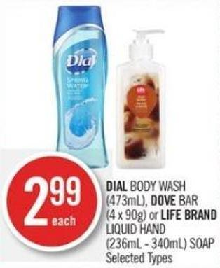 Dial Body Wash (473ml) - Dove Bar (4 X 90g) or Life Brand Liquid Hand (236ml - 340ml) Soap