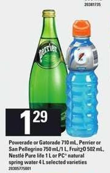 Powerade Or Gatorade - 710 Ml - Perrier Or San Pellegrino - 750 Ml/1 L - Fruit2o - 502 Ml - Nestlé Pure Life - 1 L Or PC Natural Spring Water - 4 L