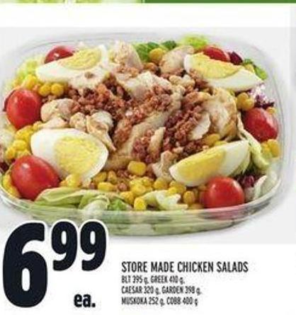 Store Made Chicken Salads Blt 395 G - Greek 410 G - Caesar 320 G - Garden 398 G - Muskoka 252 G - Cobb 400 G