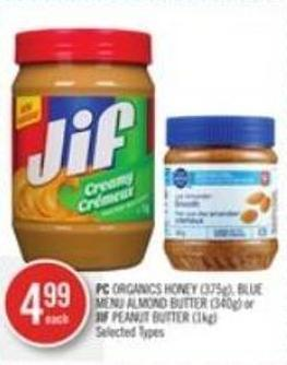 PC Organics Honey (375g) - Blue Menu Almond Butter (340g) or Jif Peanut Butter (1kg)
