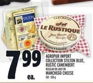 Agropur Import Collection Stilton Blue - Rustic Camembert Regular Or Light Or Manchego Cheese 150 - 250 g