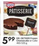 Dr. Oetker Frozen Cheesecake or Cake 465-535 g