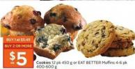 Cookies 12 Pk 450 g or Eat Better Muffins 4-6 Pk 400-600 g