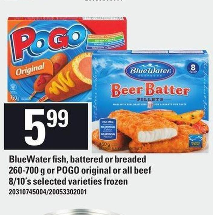 Bluewater Fish - Battered Or Breaded 260-700 G Or Pogo Original Or All Beef 8/10's
