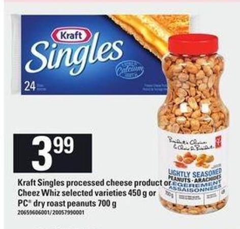 Kraft Singles Processed Cheese Product Or Cheez Whiz - 450 g Or PC Dry Roast Peanuts - 700 g
