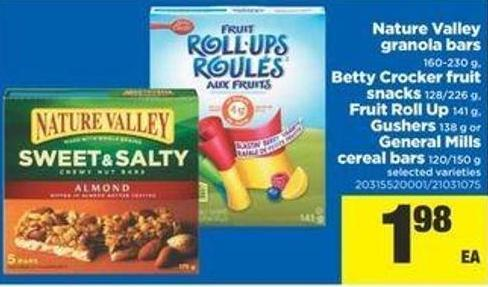 Nature Valley Granola Bars - 160-230 G Betty Crocker Fruit Snacks - 128/226 G Fruit Roll Up - 141 G Gushers - 138 G Or General Mills Cereal Bars - 120/150 G