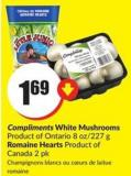 Compliments White Mushrooms Product of Ontario 8 Oz/227 Romaine Hearts Product of Canada 2 Pk
