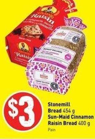 Stonemill Bread 454 g Sun-maid Cinnamon Raisin Bread 400 g