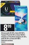 Always Pads - 20-48's - Liners - 68-162's - Tampax Pearl - 32-40's Or Base 40/54's - Tampons Or U By Kotex Tampons - 31-34's - Pads - 26-34's Or Liners - 64-100's