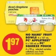 No Name Fruit Bowls - 4 X 107 mL - PC Appletreet - 6 X 100 mL or PC Squeeze Pouch - 4 X 90 g