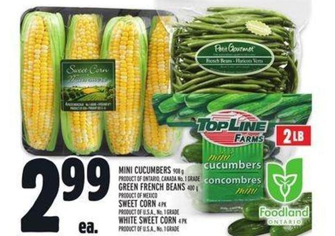 Mini Cucumbers 908 g Product Of Ontario - Canada No. 1 Grade Green French Beans 400 g Product Of Mexico Sweet Corn 4 Pk Product Of U.S.A. - No. 1 Grade White Sweet Corn 4 Pk Product Of U.S.A. - No. 1 Grade Mini Concombres 908 g