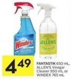 Fantastik 650 mL - Allen's Vinegar Cleaner 950 mL or Windex 765 mL