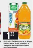 Oasis Juice - Del Monte Nectar Or Arizona Iced Tea - 960 mL - Fruité Fruit Drinks Or Tetley Iced Tea - 2 L