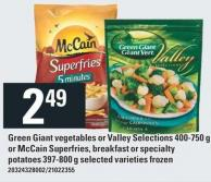 Green Giant Vegetables Or Valley Selections 400-750 Or Mccain Superfries - Breakfast Or Specialty Potatoes 397-800 G