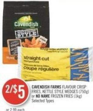 Cavendish Farms Flavour Crisp Fries - Kettle Style Wedges (750g) or No Name Frozen Fries (1kg)