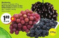 Blackberries Product of Mexico 170g Black Seedless Grapes or Red Globe Grapes Product of Chile No. 1 Grade 3.28/kg