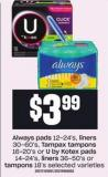 Always Pads 12-24's - Liners 30-60's - Tampax Tampons 16-20's Or U By Kotex Pads 14-24's - Liners 36-50's Or Tampons 18's