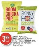 Skinny Pop (125g) - Angie's Boomchickapop (136g - 198g) or Buddha Bowl Ready-to-eat Popcorn