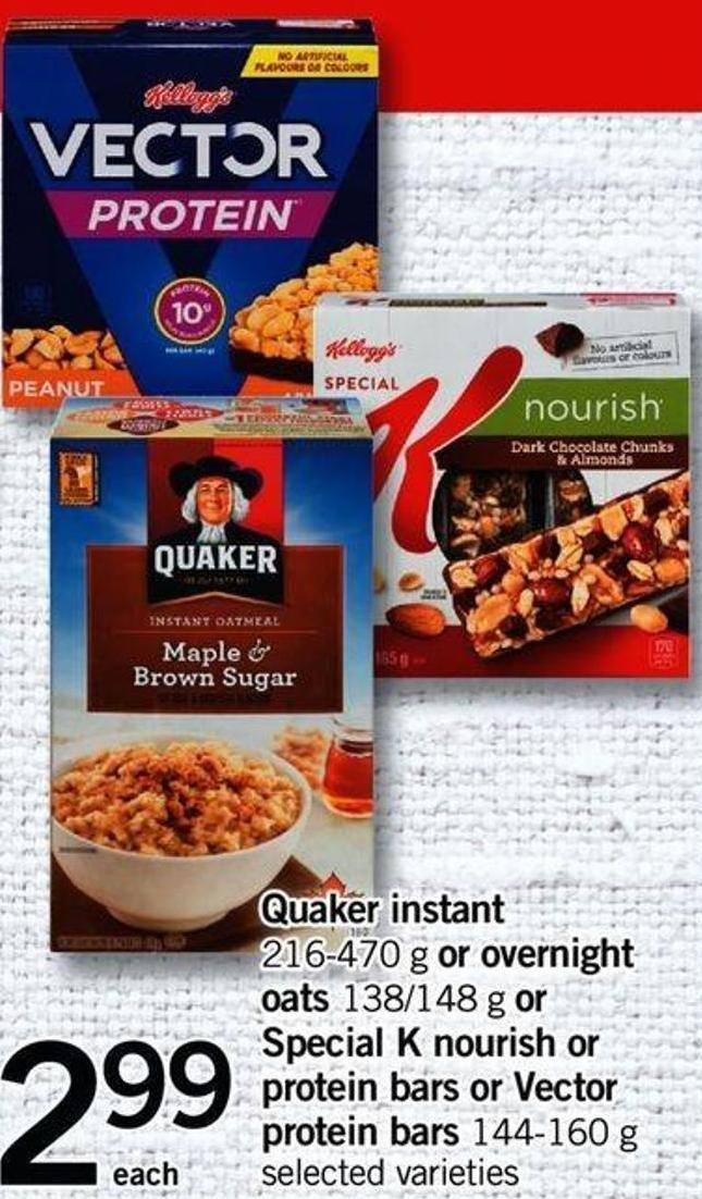 Quaker Instant - 216-470 G Or Overnight Oats - 138/148 G Or Special K Nourish Or Protein Bars Or Vector Protein Bars - 144-160 G