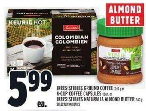 Irresistibles Ground Coffee 340 g or K-cup Coffee Capsules 12 Un. Or Irresistibles Naturalia Almond Butter 340 g