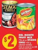 Del Monte Fruit Mix - 796 mL or Stagg Chili - 425 g