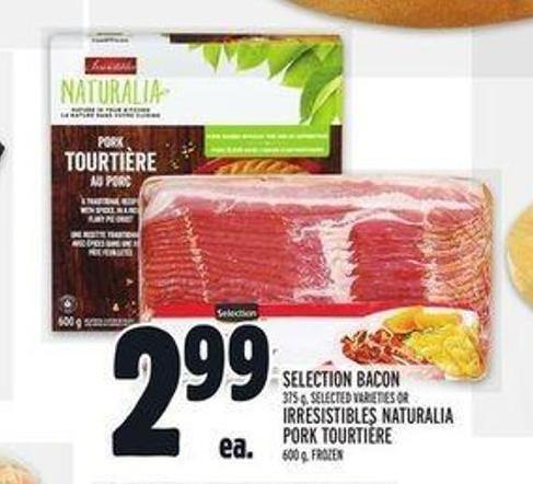 Selection Bacon 375 G Or Irresistibles Naturalia Pork Tourtière 600 G