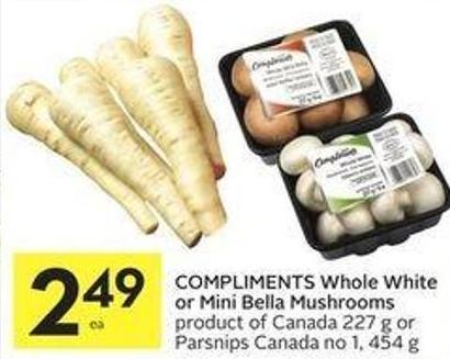 Compliments Whole White or Mini Bella Mushrooms Product of Canada 227 g or Parsnips Canada No 1 - 454 g