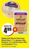 Maple Leaf Natural Selections Sliced Meat 175 g Agropur Oka Portions 160 g Ile De France Brie or Camembert 230 g