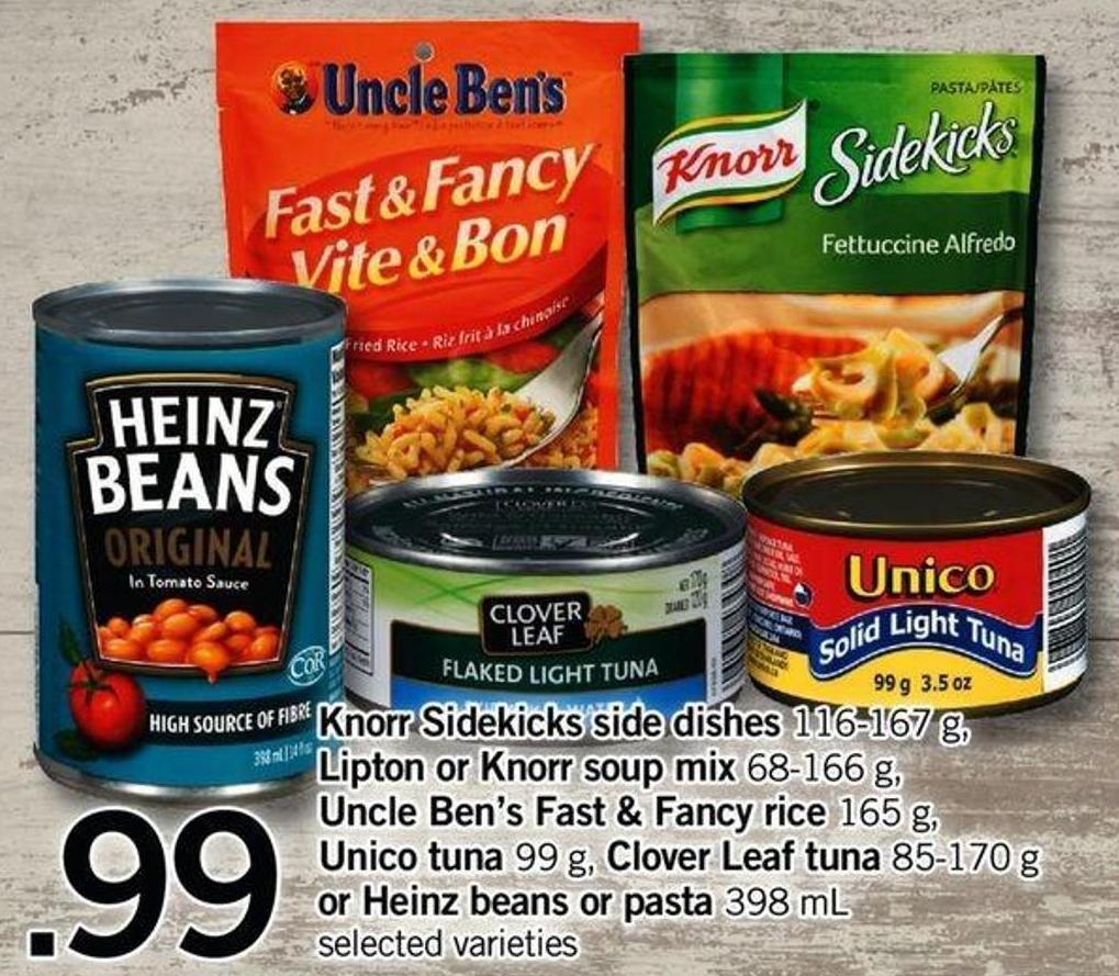 Knorr Sidekicks Side Dishes 116-167 G - Lipton Or Knorr Soup Mix 68-166 G - Uncle Ben's Fast & Fancy Rice 165 G - Unico Tuna 99 G - Clover Leaf Tuna 85-170 G Or Heinz Beans Or Pasta 398 Ml