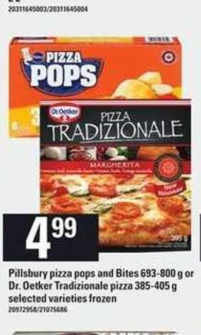 Pillsbury Pizza Pops And Bites 693-800 G Or Dr. Oetker Tradizionale Pizza 385-405 G