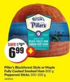 Piller's Blackforest Style or Maple Fully Cooked Smoked Ham 800 g Pepperoni Sticks 300-500 g