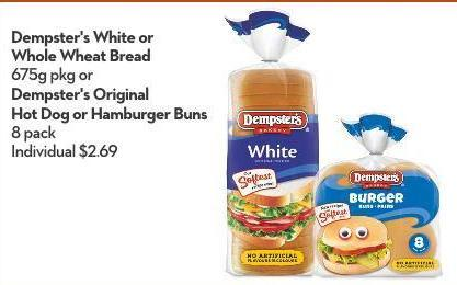 Dempster's White or  Whole Wheat Bread  675g Pkg or Dempster's Original Hot Dog or Hamburger Buns 8 Pack