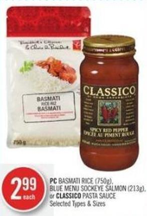 PC Basmati Rice (750g) - Blue Menu Sockeye Salmon (213g) - or Classico Pasta Sauce