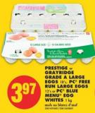 Prestige or Grayridge Grade A Large Eggs - 18's - PC Free Run Large Eggs - 12's or PC Blue Menu Egg Whites.1 Kg