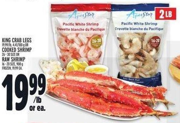 King Crab Legs 19.99/lb - 4.41/100 G Or Cooked Shrimp 26 - 30 Size Or Raw Shrimp 16 - 20 Size - 908 G - Frozen - 19.99 Ea