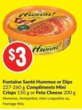 Fontaine Santé Hummus or Dips 227-260 g Compliments Mini Crisps 150 g or Feta Cheese 200 g