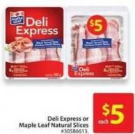 Deli Express or Maple Leaf Natural Slices