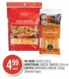 No Name Slices (24's) - Armstrong Cheese Snacks (10's) or Saputo Shredded Cheese (320g)