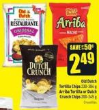 Tortilla Chips 230-384 g Arriba Tortilla or Dutch Crunch Chips 200-245 g