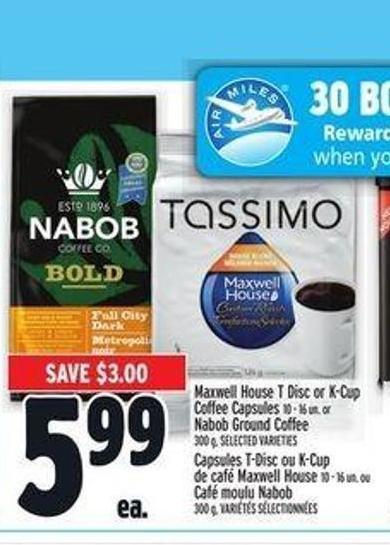 Maxwell House T Disc or K-cup Coffee Capsules 10 - 16 Un. or Nabob Ground Coffee 300 g